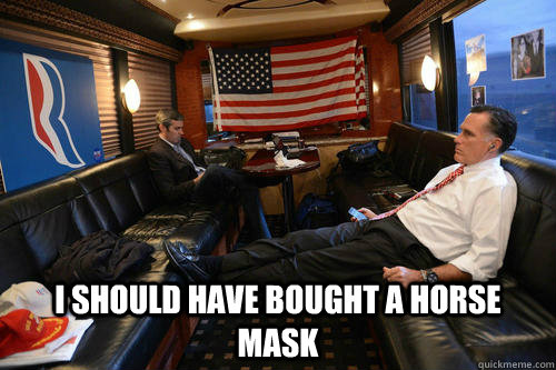 i should have bought a horse mask - Sudden Realization Romney
