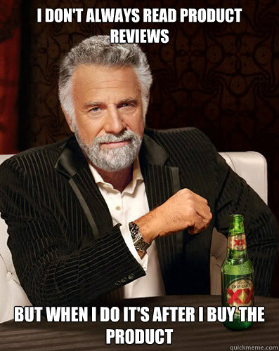 i dont always read product reviews but when i do its after - I dont always...