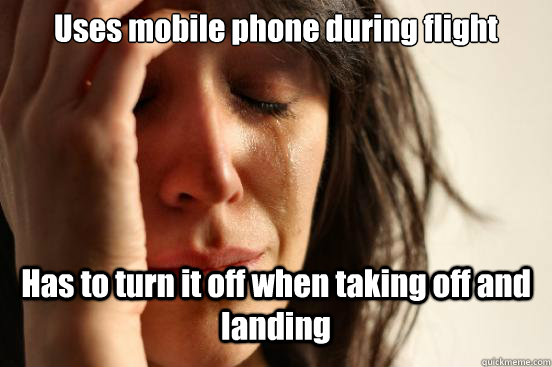 uses mobile phone during flight has to turn it off when taki - First World Problems