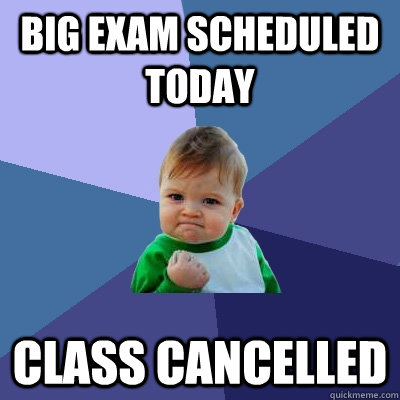 big exam scheduled today class cancelled - Success Kid