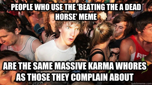 people who use the beating the a dead horse meme are the s - Sudden Clarity Clarence