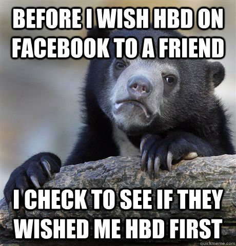 before i wish hbd on facebook to a friend i check to see if  - Confession Bear