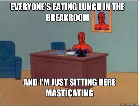 everyones eating lunch in the breakroom and im just sittin - Spiderman
