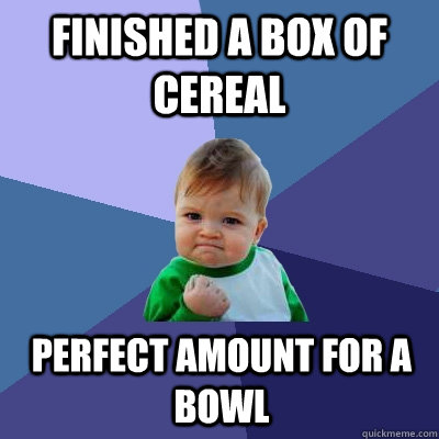 finished a box of cereal perfect amount for a bowl - Success Kid