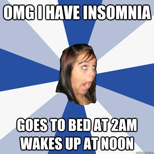 omg i have insomnia goes to bed at 2am wakes up at noon - Annoying Facebook Girl