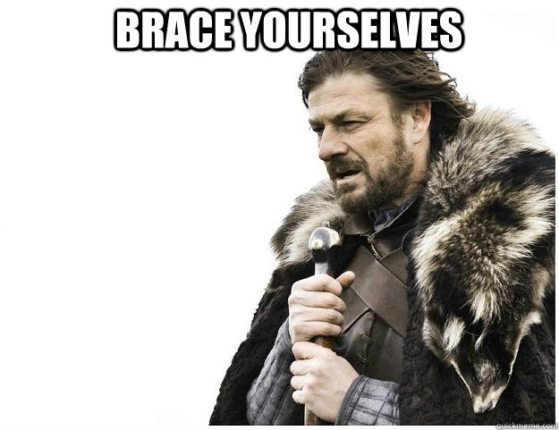 brace yourselves  - Imminent Ned