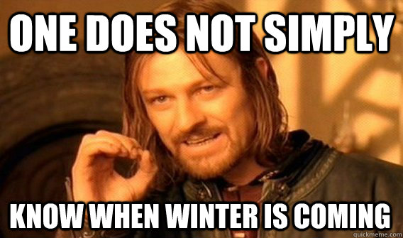 one does not simply know when winter is coming - One Does Not Simply