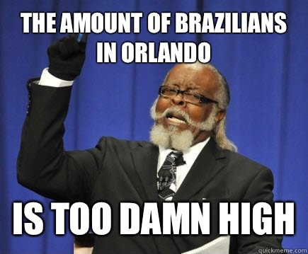 The amount of brazilians in Orlando is too damn high - Too Damn High