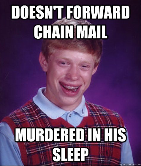 doesnt forward chain mail murdered in his sleep - Bad Luck Brian