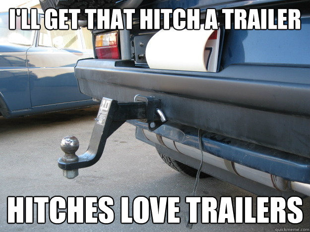 ill get that hitch a trailer hitches love trailers -