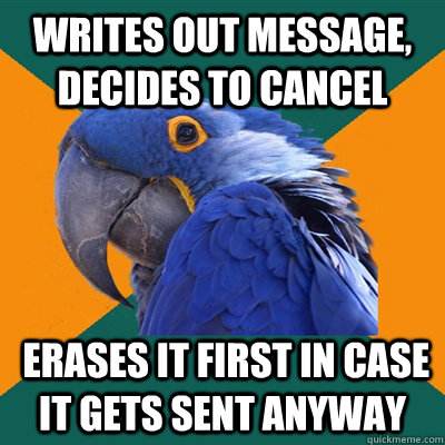 writes out message decides to cancel erases it first in ca - Paranoid Parrot
