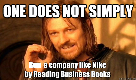 one does not simply run a company like nike by reading bus - One Does Not Simply