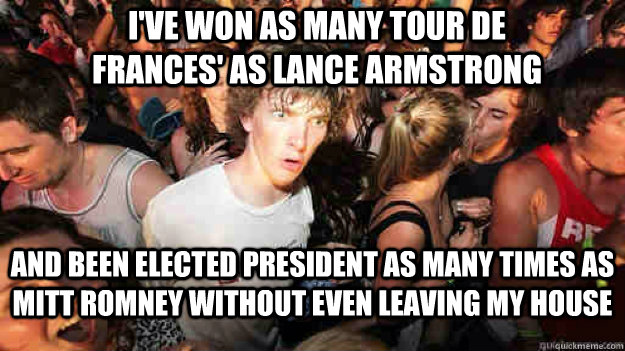 ive won as many tour de frances as lance armstrong and bee - sudden clarity Clarence