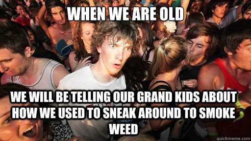 when we are old we will be telling our grand kids about how  - Sudden Clarity Clarence