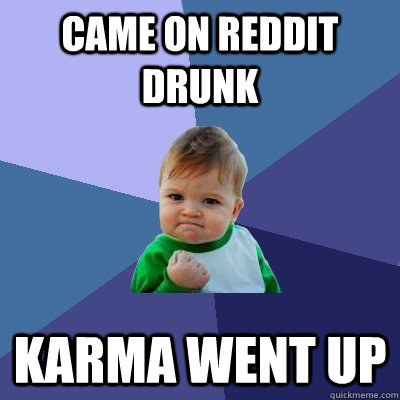 came on reddit drunk karma went up - Success Kid