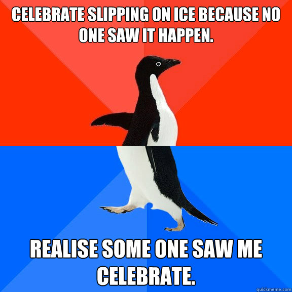 celebrate slipping on ice because no one saw it happen rea - Socially Awesome Awkward Penguin