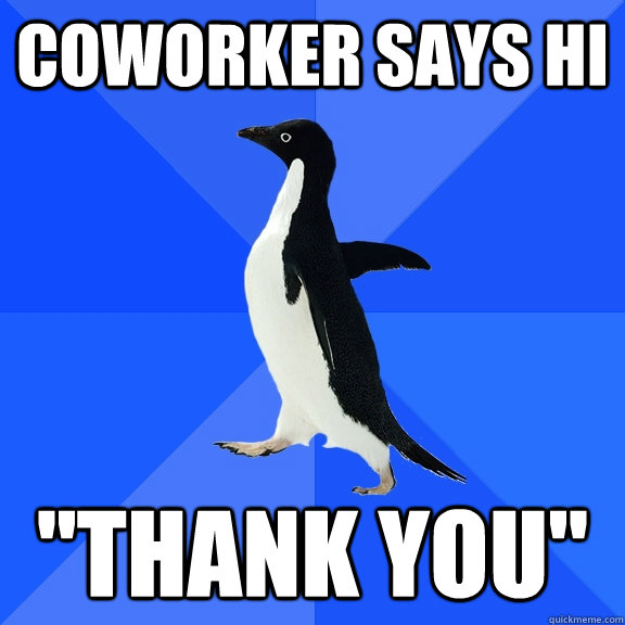coworker says hi thank you - Socially Awkward Penguin