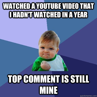 watched a youtube video that i hadnt watched in a year top  - Success Kid