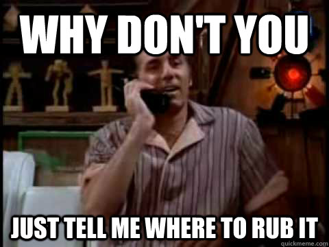 why dont you just tell me where to rub it - Kramer Movie Phone