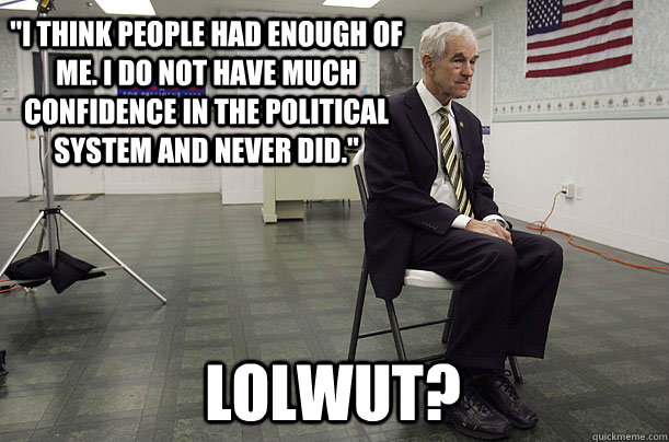 i think people had enough of me i do not have much confide - Ron Paul honest people party