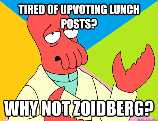 tired of upvoting lunch posts why not zoidberg - Futurama Zoidberg