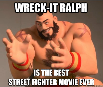 wreckit ralph is the best street fighter movie ever -