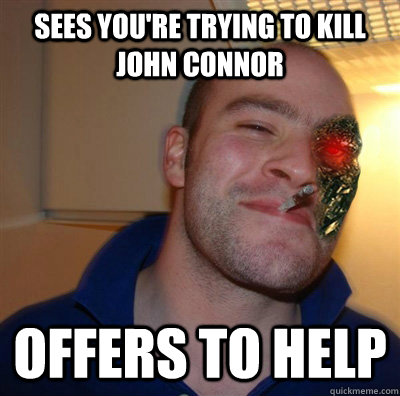sees youre trying to kill john connor offers to help -