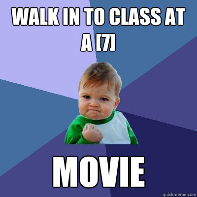 walk in to class at a 7 movie - Success Kid