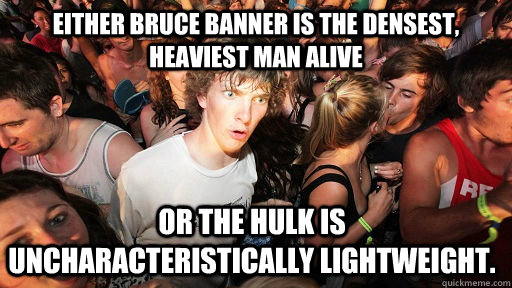 either bruce banner is the densest heaviest man alive or th - Sudden Clarity Clarence