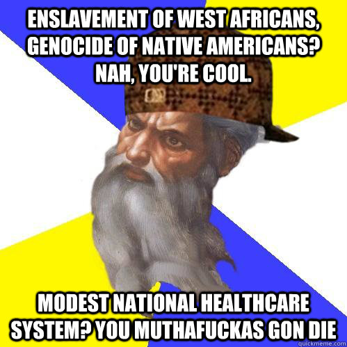 enslavement of west africans genocide of native americans  - Scumbag Advice God