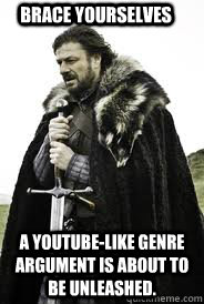 brace yourselves a youtubelike genre argument is about to b - Brace Yourselves
