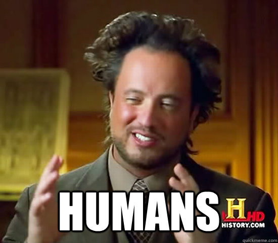 humans - Ancient Aliens