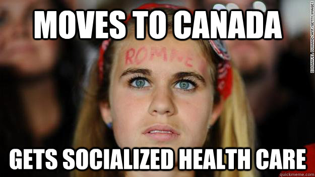 moves to canada gets socialized health care - Sad Romney Supporter