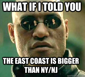what if i told you the east coast is bigger than nynj - Matrix Morpheus