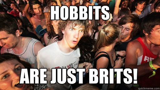 hobbits are just brits  - Sudden Clarity Clarence