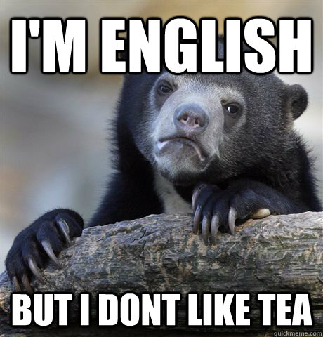 im english but i dont like tea - Confession Bear