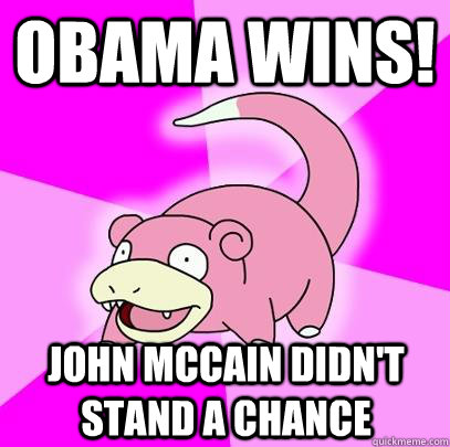 obama wins john mccain didnt stand a chance - Slowpoke
