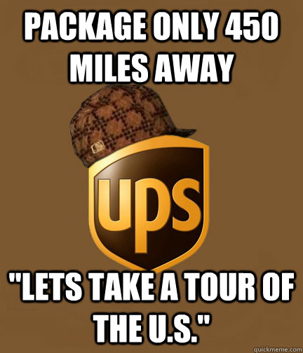 package only 450 miles away lets take a tour of the us - Scumbag UPS