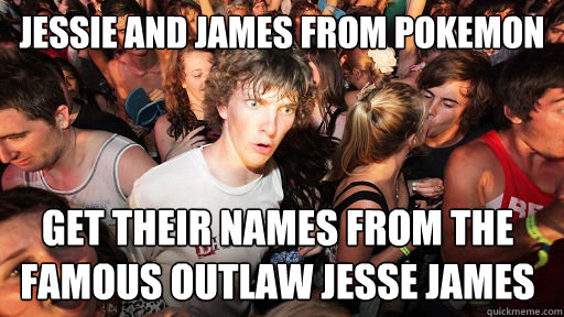 jessie and james from pokemon get their names from the famou - Sudden Clarity Clarence