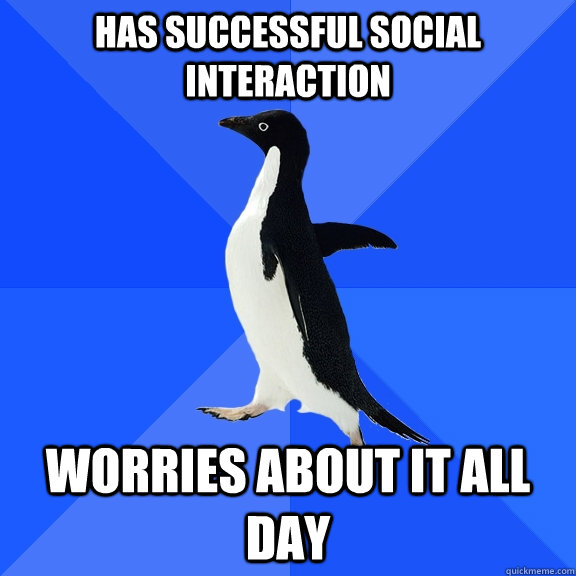 has successful social interaction worries about it all day - Socially Awkward Penguin