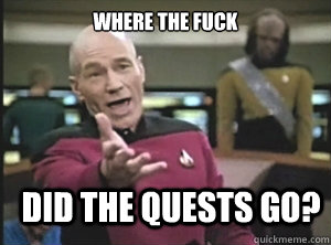 where the fuck did the quests go - Annoyed Picard