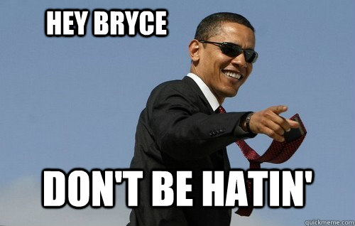 hey bryce dont be hatin - Obamas Holding