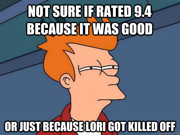 not sure if rated 94 because it was good or just because lo - Futurama Fry