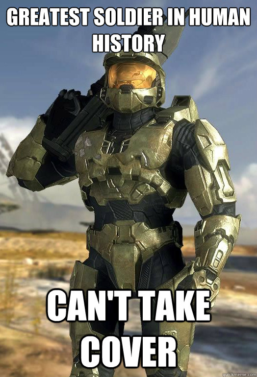 greatest soldier in human history cant take cover - Halo Logic