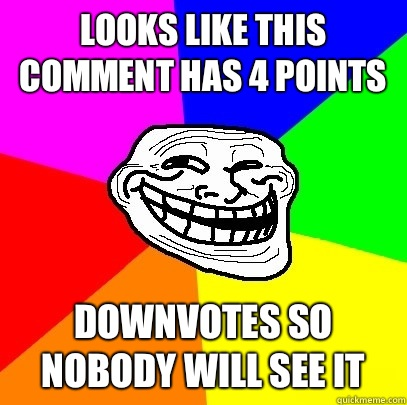 Looks like this comment has 4 upvotes downvotes so nobody wi - Troll Face
