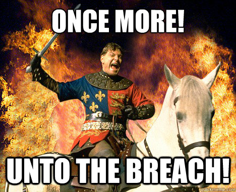 once more unto the breach - henry v