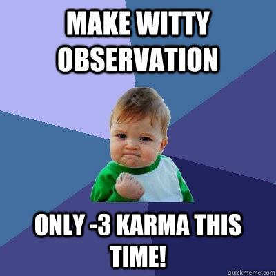 make witty observation only 3 karma this time - Success Kid
