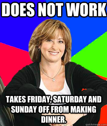 does not work takes friday saturday and sunday off from mak - Sheltering Suburban Mom