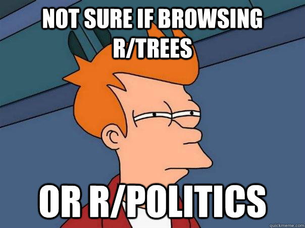 not sure if browsing rtrees or rpolitics - Futurama Fry