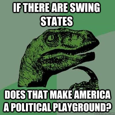 if there are swing states does that make america a political - Philosoraptor